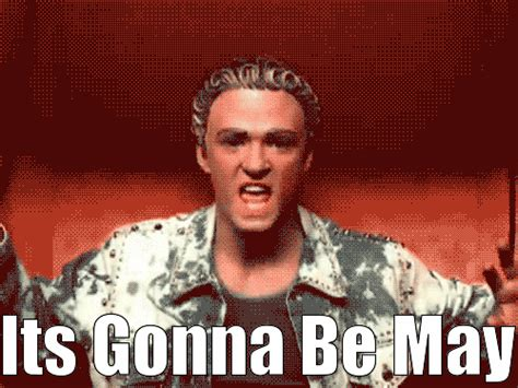 Its Gonna Be May Meme - it s gonna be may so watch n sync s quot it s gonna be me quot music video