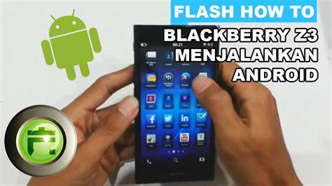 blackberry z3 menjalankan aplikasi android flash gadget store indonesia