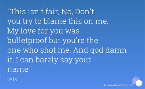 isnt fair  dont    blame
