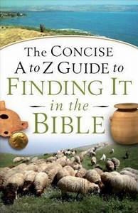 The Concise A To Z Guide To Finding It In The Bible Baker Publishing Group