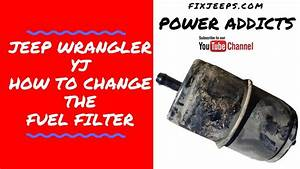 Jeep Wrangler Yj - Change That Fuel Filter
