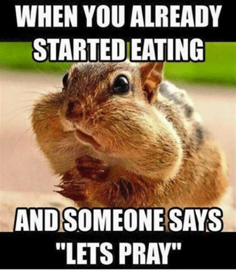 Eating Meme - when you already started eating and someone says lets pray christian meme on sizzle