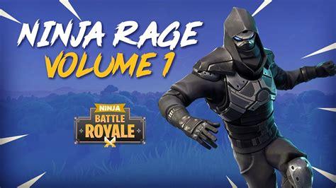 ninja rage volume  fortnite battle royale highlights
