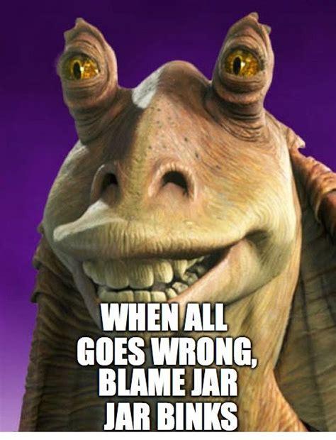 Jar Jar Binks Memes - 20 jar jar binks memes that will make you love the character even more sayingimages com