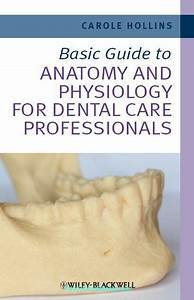 Basic Guide To Anatomy And Physiology For Dental Care