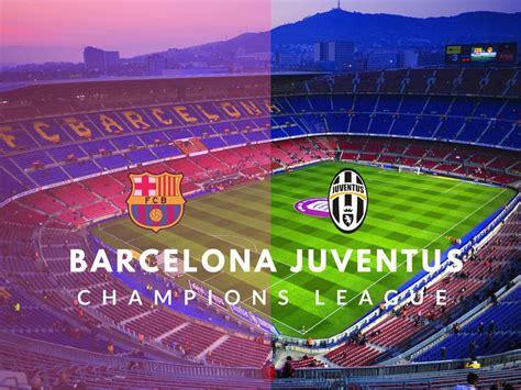 Barcelona v Juventus Champions League Preview -Juvefc.com