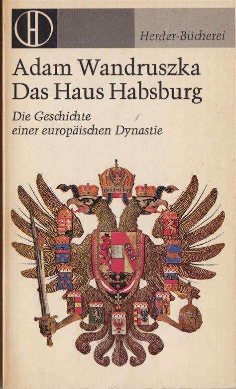 Das Haus Habsburg Die Von Adam Wandruszka Zvab