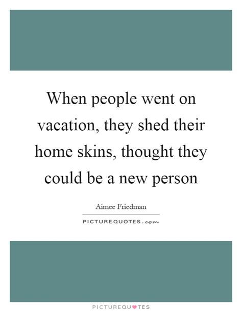 When People Went On Vacation, They Shed Their Home Skins
