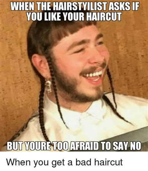 Haircut Meme - when the hairstyilistasksif you like your haircut but toure too afraid to say no when you get a