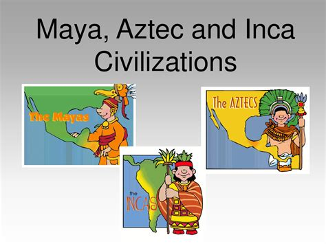 aztec mayan inca civilizations timeline aztec inca and