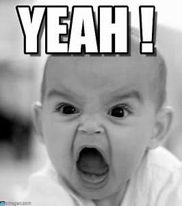 Yeah ! - Angry Baby meme on Memegen