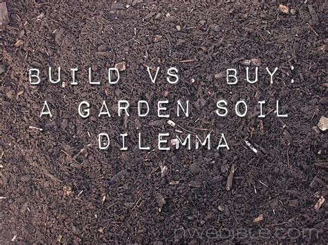 buy garden soil build vs buy a garden soil dilemma