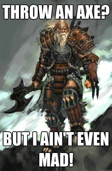 Axe Meme - throw an axe but i ain t even mad misc quickmeme