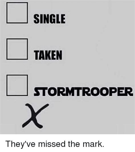 Single Taken Meme - single taken stormtrooper they ve missed the mark dank meme on sizzle