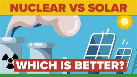Is Solar Energy Really Better Than Nuclear Energy? Youtube