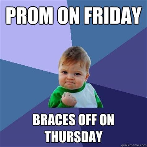 Kid With Braces Meme - prom on friday braces off on thursday success kid quickmeme