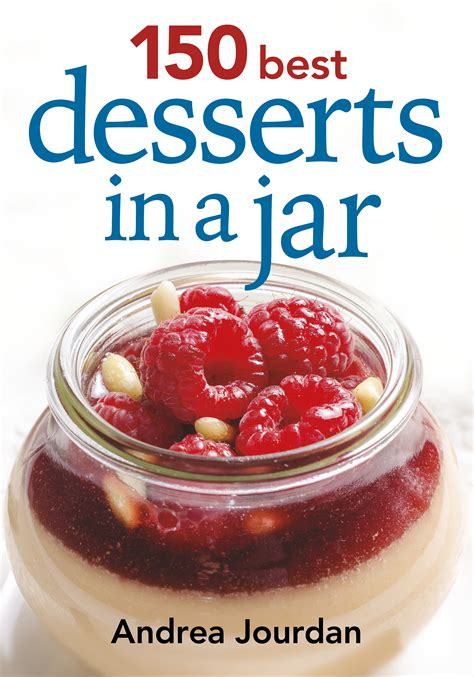 how to make dessert in a jar 150 best desserts in a jar by andrea jourdan cookbook review littleindiana com