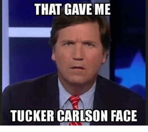 Tucker Carlson Memes - that gave me tucker carlson face meme on me me