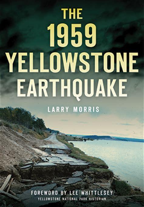 yellowstone earthquake  larry morris foreword