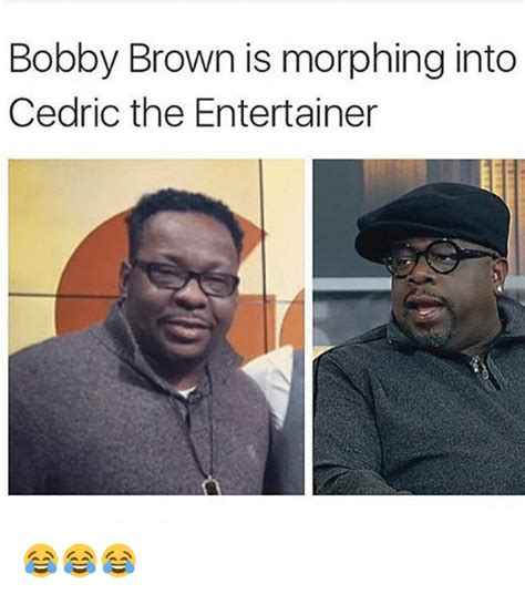 Bobby Meme - bobby brown is morphing into cedric the entertainer browns meme on sizzle
