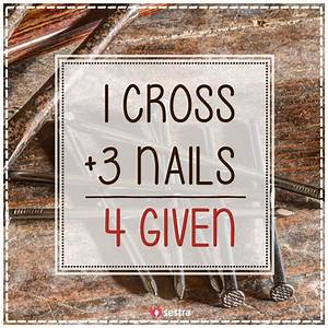 1 cross + 3 nails = 4 given. | Sestra | Quotes | Spreuken ...