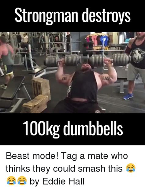 Strongman Meme - strongman destroys 100kg dumbbells beast mode tag a mate who thinks they could smash this