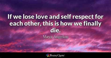 If We Lose Love And Self Respect For Each Other, This Is