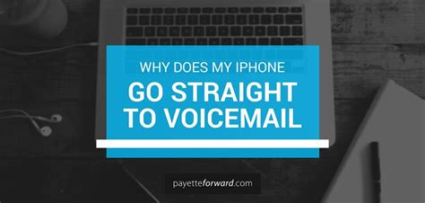 why does my iphone get why does my iphone go to voicemail here s the fix