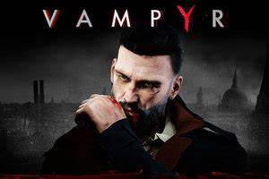 Vampyr Your Next GREAT PS4 And Xbox One Game Reveals More