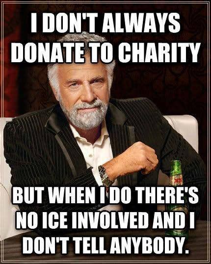 Charity Meme - i don t always donate to charity funny pictures quotes memes jokes