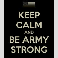 Keep Calm And Be Army Strong  Keep Calm And Carry On Image Generator  Brought To You By The