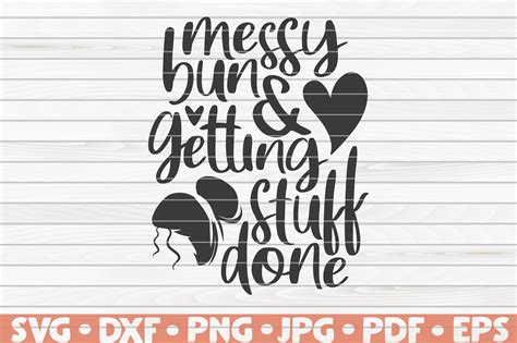 Okay from the title you can see i'm sharing 5 ways to style a messy bun!!! Messy bun and getting stuff done SVG | Mother's Day funny ...