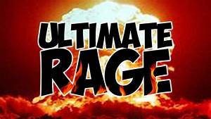 THE ULTIMATE RAGE. - YouTube
