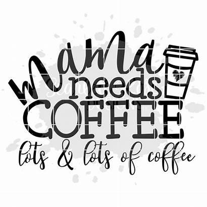 Coffee Svg Mama Needs Lots Need Caffeine