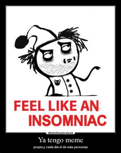 Insomniac Meme - insomniac meme 28 images ya tengo meme desmotivaciones insomniac meme 28 images insomniac