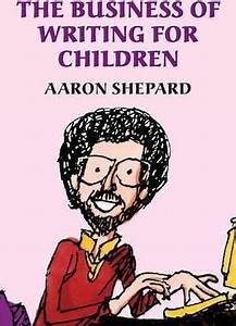 The Business of Writing for Children : Aaron Shepard ...