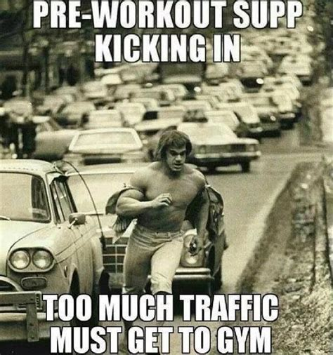 Pre Workout Meme - pre workout kicks in too much traffic must get to gym meme fitness humor workout jokes