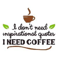 Some humorous quotes and jokes can easily make you laugh. I Don't Need Inspirational Quotes I Need Coffee Single