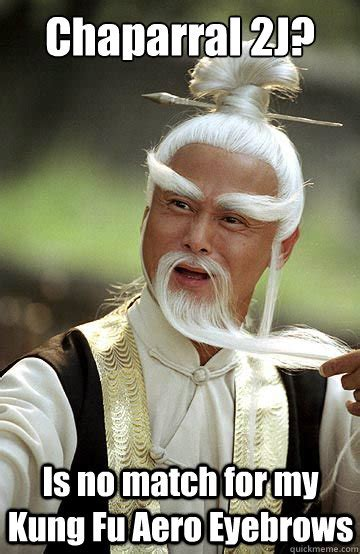 Meme Fu - chaparral 2j is no match for my kung fu aero eyebrows impressed pai mei quickmeme