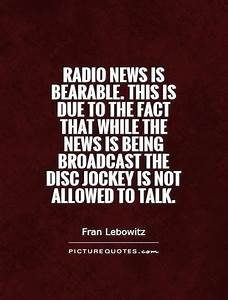 Radio news is b... Funny Broadcasting Quotes