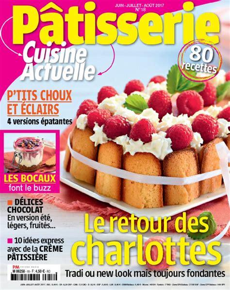 cuisine actuel cuisine actuelle pâtisserie magazine digital