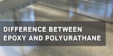 A Comparison and Difference Between Epoxy and Polyurethane