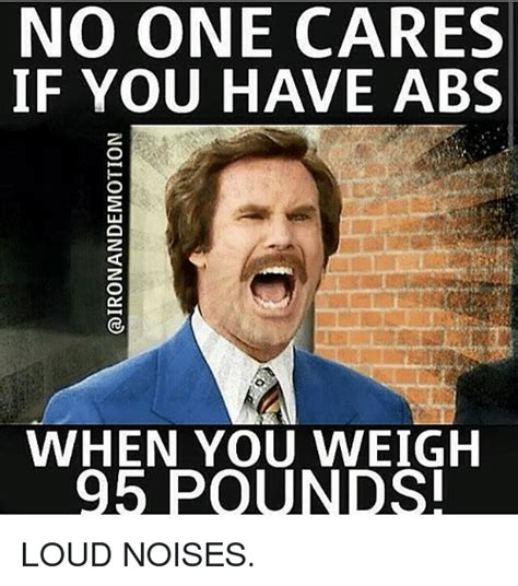 Loud Noises Meme - no one cares if you have abs when you weigh 95 pounds loud noises gym meme on sizzle