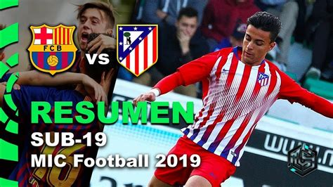 FC Barcelona vs Atletico Madrid MIC Football U19 Juvenil ...