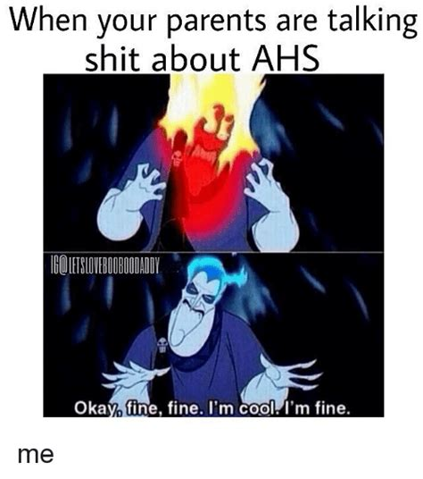 Shit Talking Memes - when your parents are talking shit about ahs iboiet 10veboobo00addy okayfine fine i m coolerm