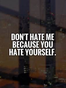 Dont Hate Me Quotes. QuotesGram