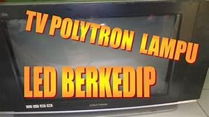 Kerusakan Tv Polytron Led Berkedip Kedip