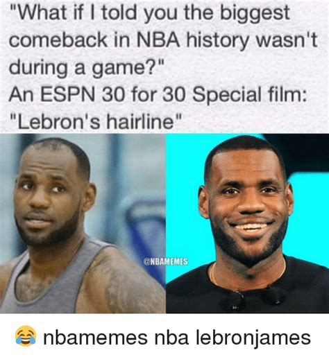 Lebron Hairline Meme - what if told you the biggest comeback in nba history wasn t during a game an espn 30 for 30