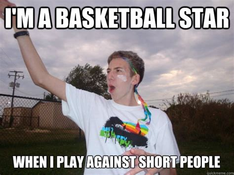 Short Person Meme - i m a basketball star when i play against short people misc quickmeme