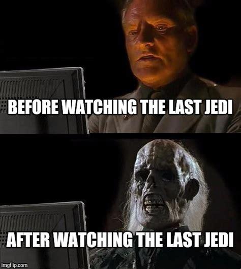 Last Jedi Memes - you have noooo idea imgflip